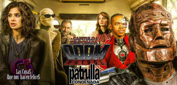 Análisis de Doom Patrol (La Patrulla Condenada). Temporada 1. Capítulo 1