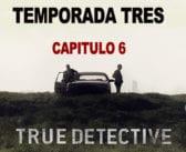 Análisis de True Detective. Temporada 3. Capítulo 6.