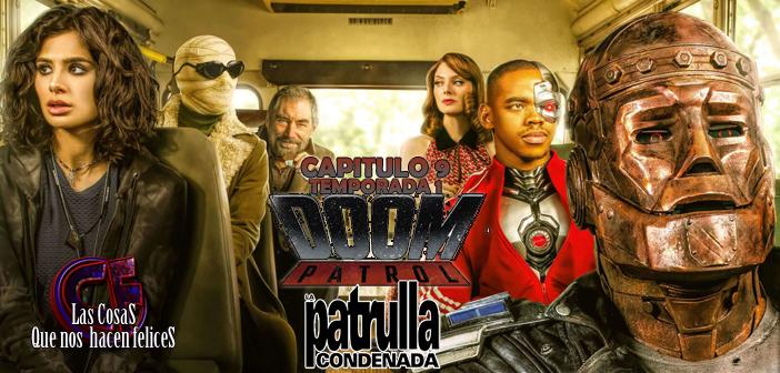 Análisis de Doom Patrol (La Patrulla Condenada). Temporada 1. Capítulo 9