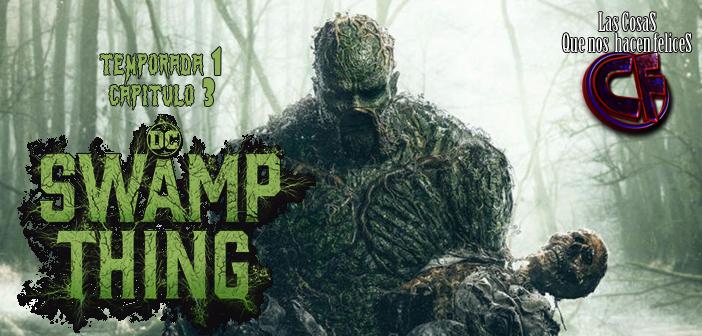 Análisis de Swamp Thing (La Cosa del Pantano). Temporada 1. Capítulo 3