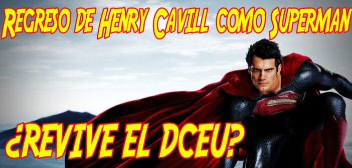 El regreso de Henry Cavill como Superman ¿Revive el DCEU?