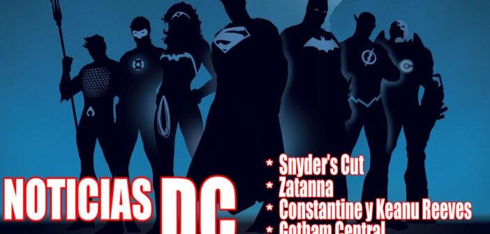 NOTICIAS DC   Zatanna, Constantine 2, DC FanDome, Snyder's Cut y Gotham Central