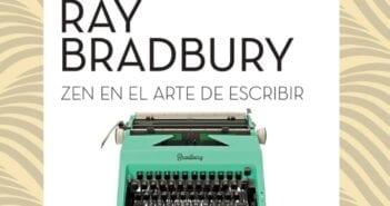 Reseña de Zen en el arte de escribir, de Ray Bradbury