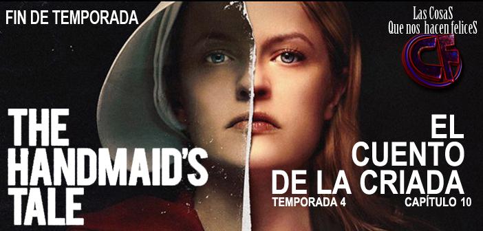 Análisis De El Cuento De La Criada Temporada 4 Capítulo 10 Y Final De Temporada Lascosasquenoshacenfelices